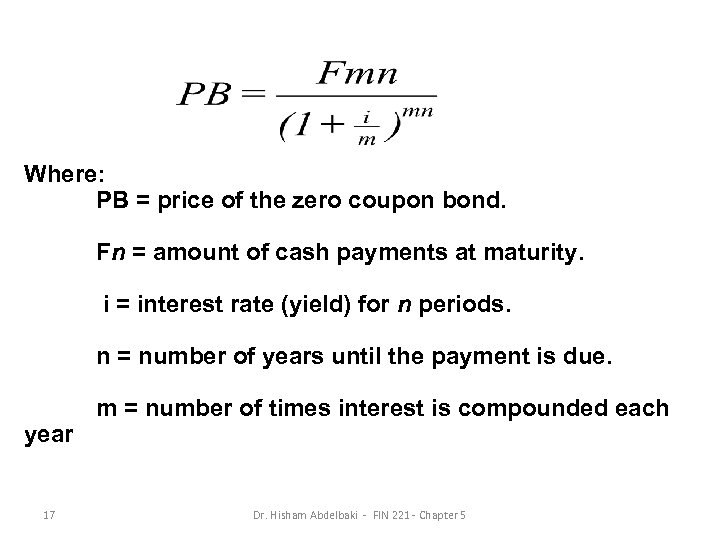 Where: PB = price of the zero coupon bond. Fn = amount of cash