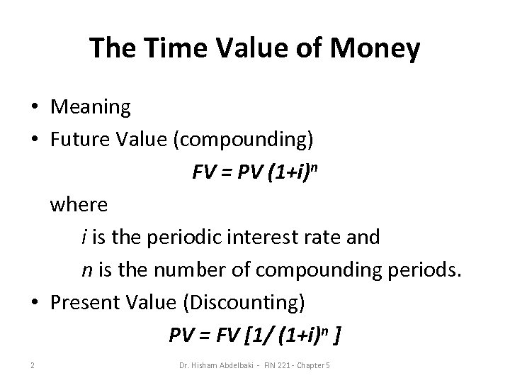 The Time Value of Money • Meaning • Future Value (compounding) FV = PV