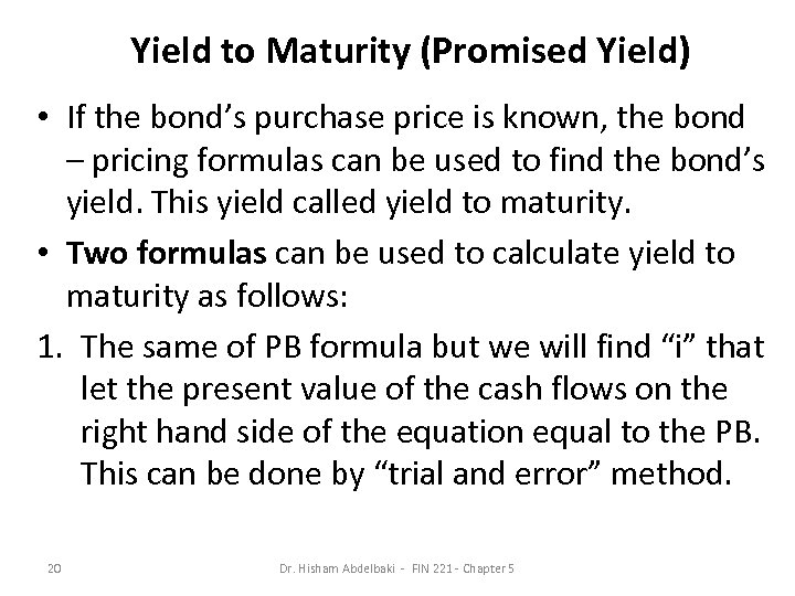 Yield to Maturity (Promised Yield) • If the bond's purchase price is known, the