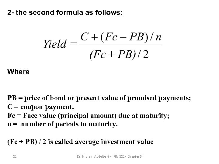 2 - the second formula as follows: Where PB = price of bond or