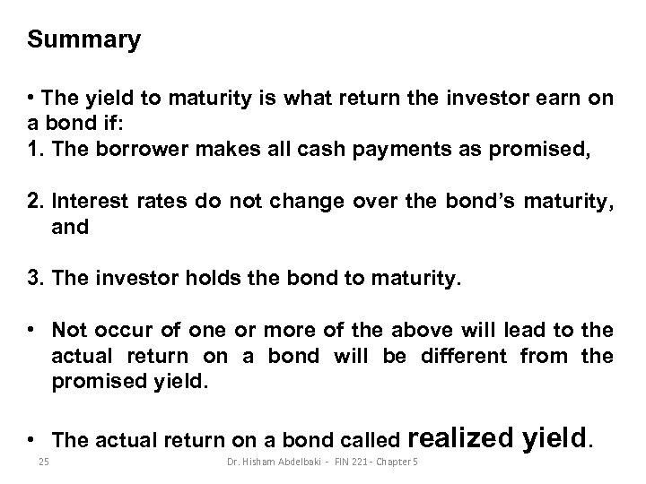 Summary • The yield to maturity is what return the investor earn on a