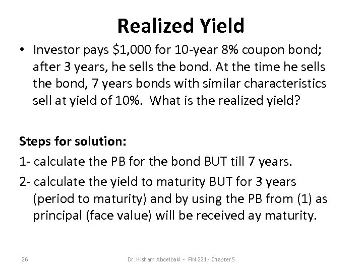 Realized Yield • Investor pays $1, 000 for 10 -year 8% coupon bond; after