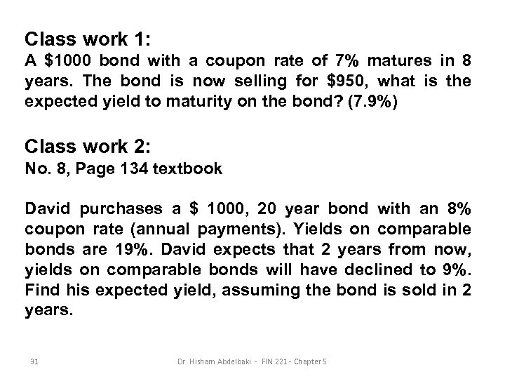 Class work 1: A $1000 bond with a coupon rate of 7% matures in