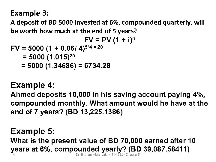Example 3: A deposit of BD 5000 invested at 6%, compounded quarterly, will be