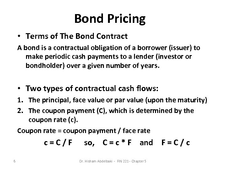 Bond Pricing • Terms of The Bond Contract A bond is a contractual obligation