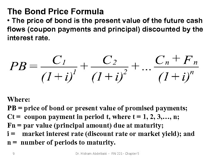 The Bond Price Formula • The price of bond is the present value of