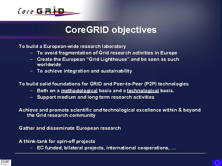 Core. GRID objectives To build a European-wide research laboratory – To avoid fragmentation of