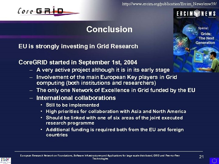 http: //www. ercim. org/publication/Ercim_News/enw 59/ Conclusion EU is strongly investing in Grid Research Core.
