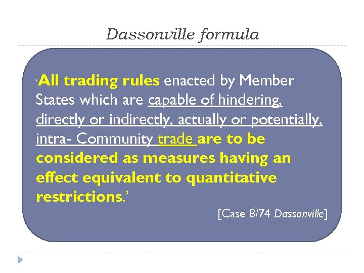 Dassonville formula All trading rules enacted by Member States which are capable of hindering,