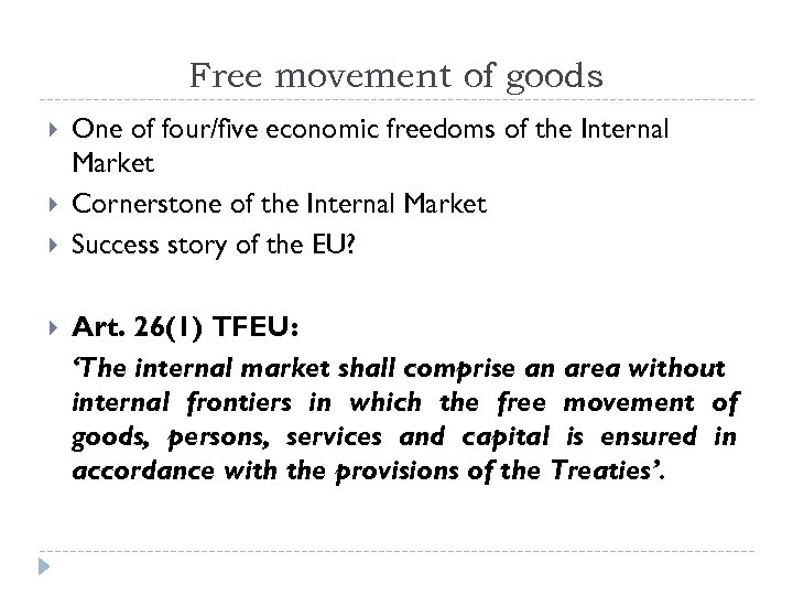 Free movement of goods One of four/five economic freedoms of the Internal Market Cornerstone