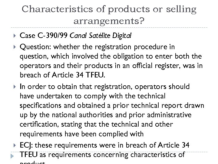 Characteristics of products or selling arrangements? Case C-390/99 Canal Satélite Digital Question: whether the