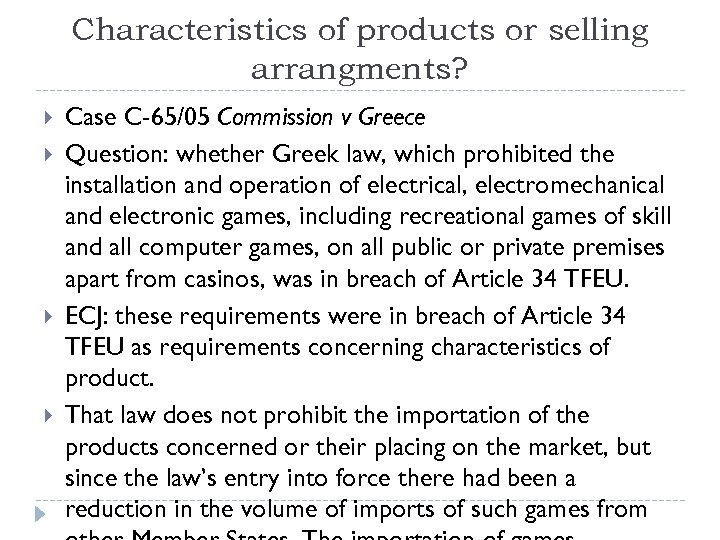 Characteristics of products or selling arrangments? Case C-65/05 Commission v Greece Question: whether Greek
