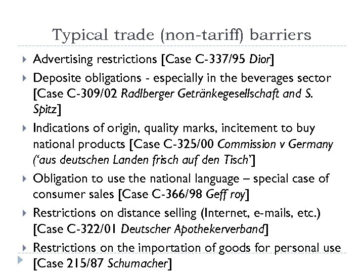 Typical trade (non-tariff) barriers Advertising restrictions [Case C-337/95 Dior] Deposite obligations - especially in