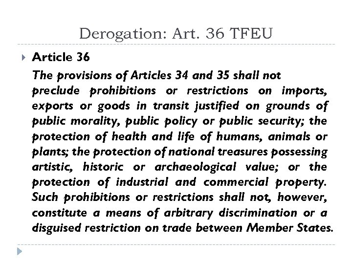 Derogation: Art. 36 TFEU Article 36 The provisions of Articles 34 and 35 shall