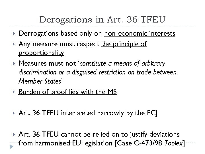 Derogations in Art. 36 TFEU Derrogations based only on non-economic interests Any measure must