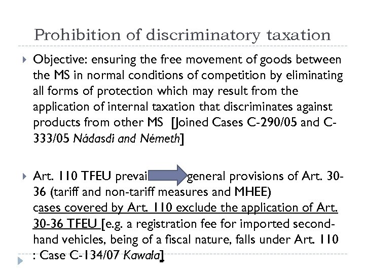 Prohibition of discriminatory taxation Objective: ensuring the free movement of goods between the MS