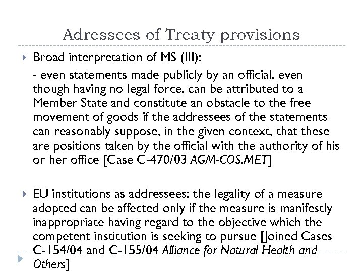 Adressees of Treaty provisions Broad interpretation of MS (III): - even statements made publicly