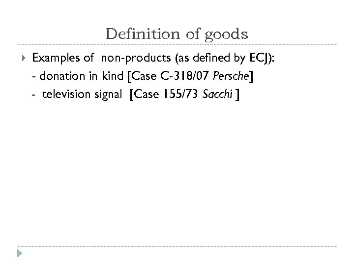 Definition of goods Examples of non-products (as defined by ECJ): - donation in kind