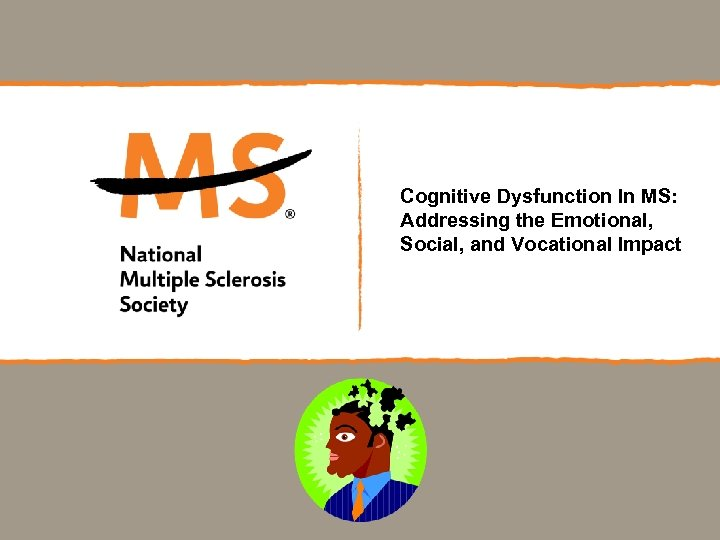 Cognitive Dysfunction In MS: Addressing the Emotional, Social, and Vocational Impact