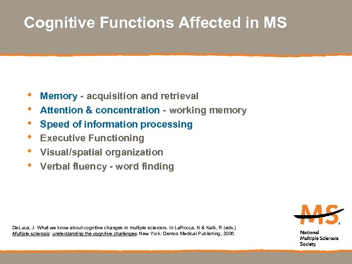 Cognitive Functions Affected in MS • • • Memory - acquisition and retrieval Attention