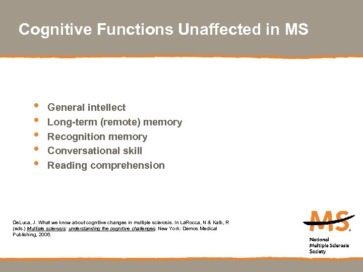 Cognitive Functions Unaffected in MS • • • General intellect Long-term (remote) memory Recognition