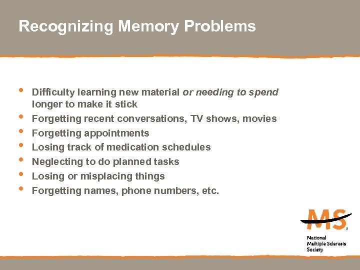 Recognizing Memory Problems • • Difficulty learning new material or needing to spend longer