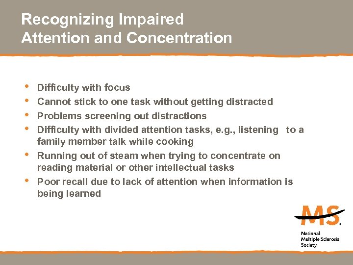 Recognizing Impaired Attention and Concentration • • • Difficulty with focus Cannot stick to