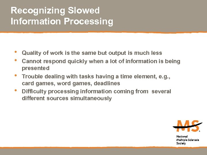 Recognizing Slowed Information Processing • • Quality of work is the same but output