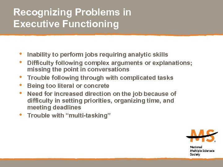 Recognizing Problems in Executive Functioning • • • Inability to perform jobs requiring analytic
