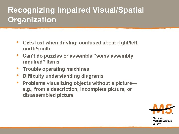 Recognizing Impaired Visual/Spatial Organization • • • Gets lost when driving; confused about right/left,