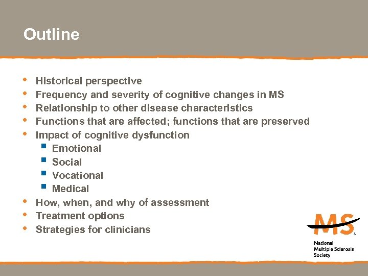 Outline • • Historical perspective Frequency and severity of cognitive changes in MS Relationship