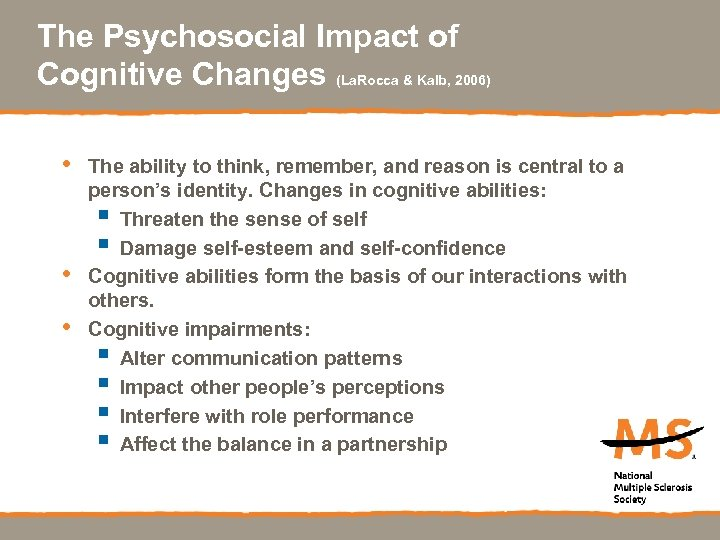 The Psychosocial Impact of Cognitive Changes (La. Rocca & Kalb, 2006) • • •