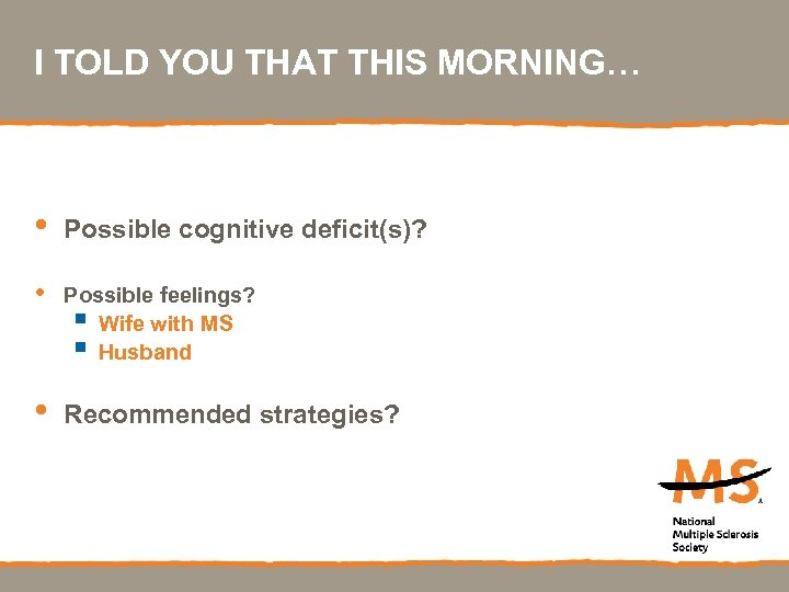 I TOLD YOU THAT THIS MORNING… • • • Possible cognitive deficit(s)? Possible feelings?