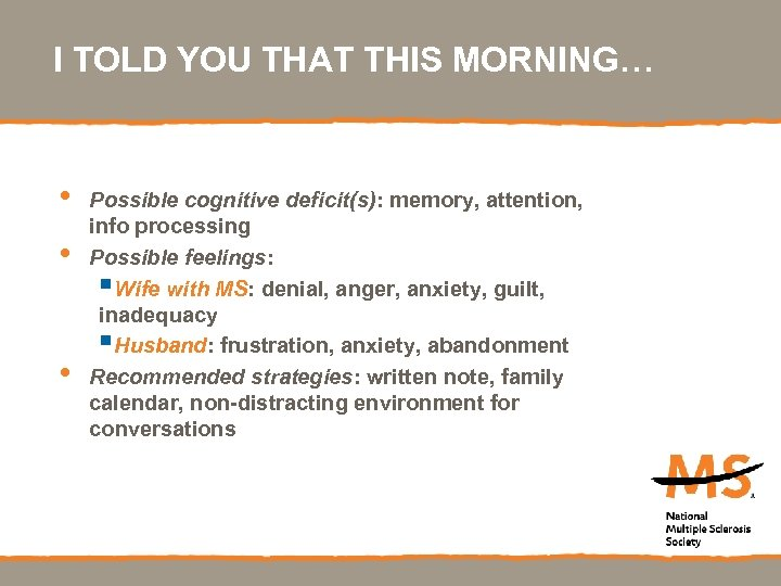 I TOLD YOU THAT THIS MORNING… • • • Possible cognitive deficit(s): memory, attention,
