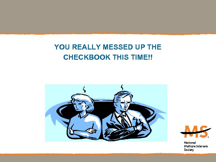 YOU REALLY MESSED UP THE CHECKBOOK THIS TIME!!
