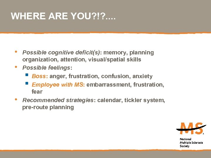 WHERE ARE YOU? !? . . • • • Possible cognitive deficit(s): memory, planning