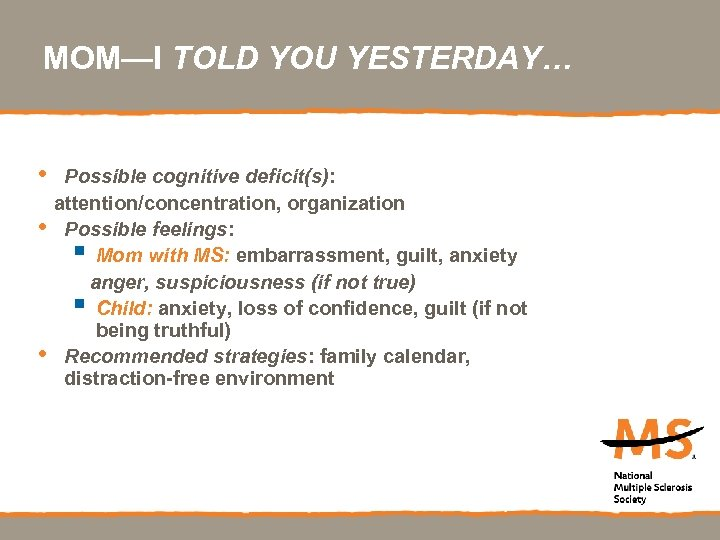 MOM—I TOLD YOU YESTERDAY… • Possible cognitive deficit(s): attention/concentration, organization • Possible feelings: §