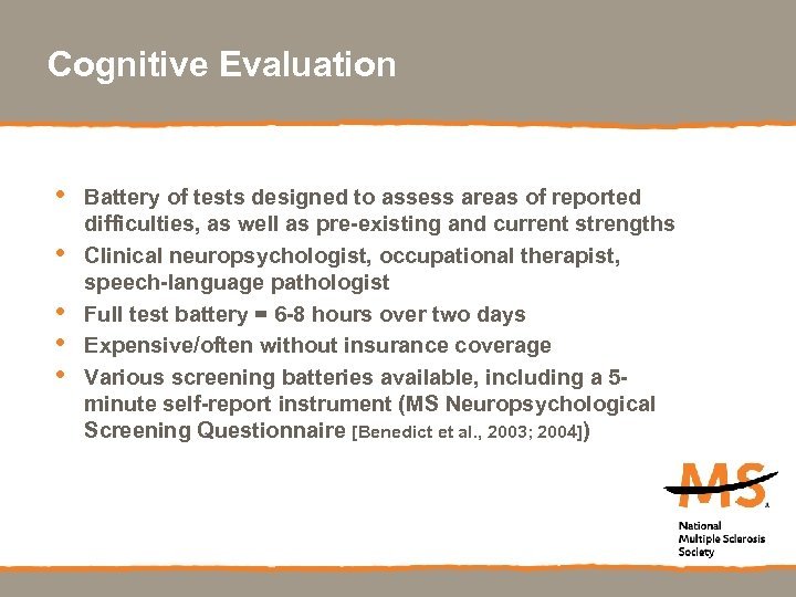 Cognitive Evaluation • • • Battery of tests designed to assess areas of reported
