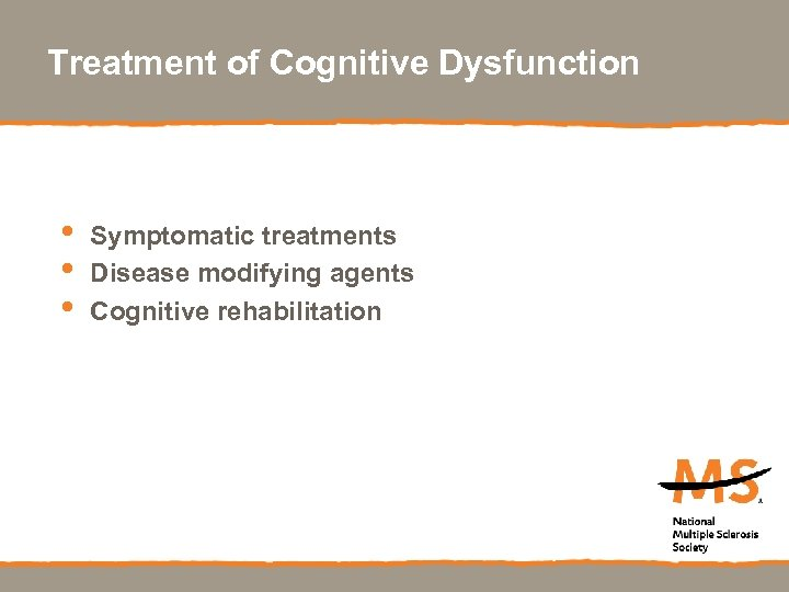 Treatment of Cognitive Dysfunction • • • Symptomatic treatments Disease modifying agents Cognitive rehabilitation