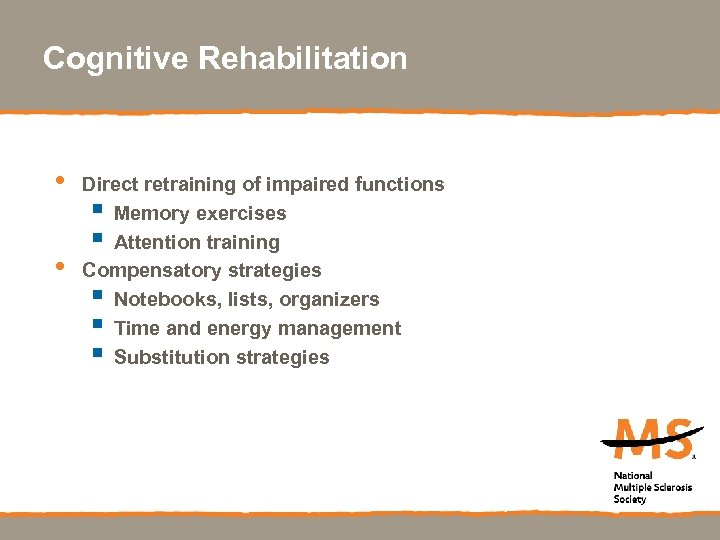 Cognitive Rehabilitation • • Direct retraining of impaired functions § Memory exercises § Attention