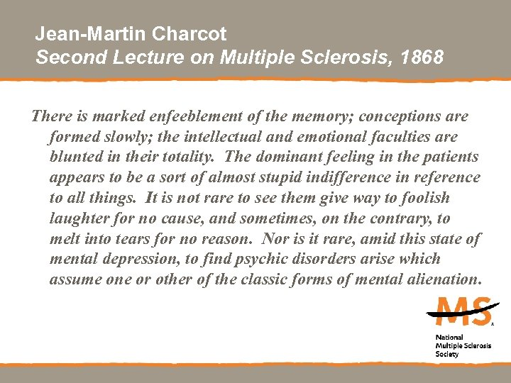 Jean-Martin Charcot Second Lecture on Multiple Sclerosis, 1868 There is marked enfeeblement of the