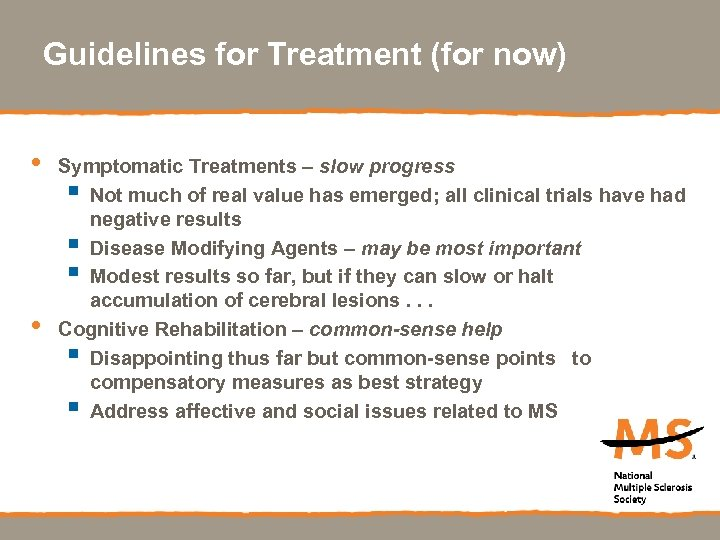 Guidelines for Treatment (for now) • • Symptomatic Treatments – slow progress § Not