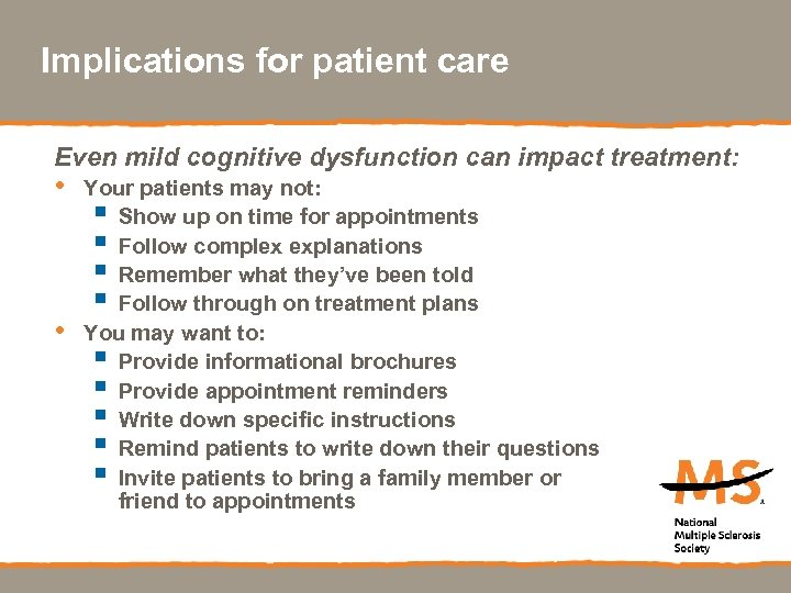 Implications for patient care Even mild cognitive dysfunction can impact treatment: • • Your