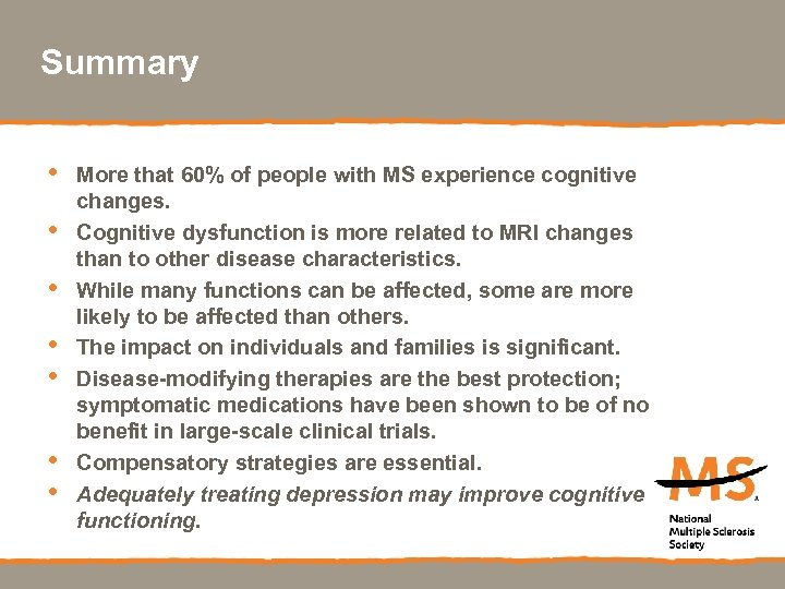 Summary • • More that 60% of people with MS experience cognitive changes. Cognitive