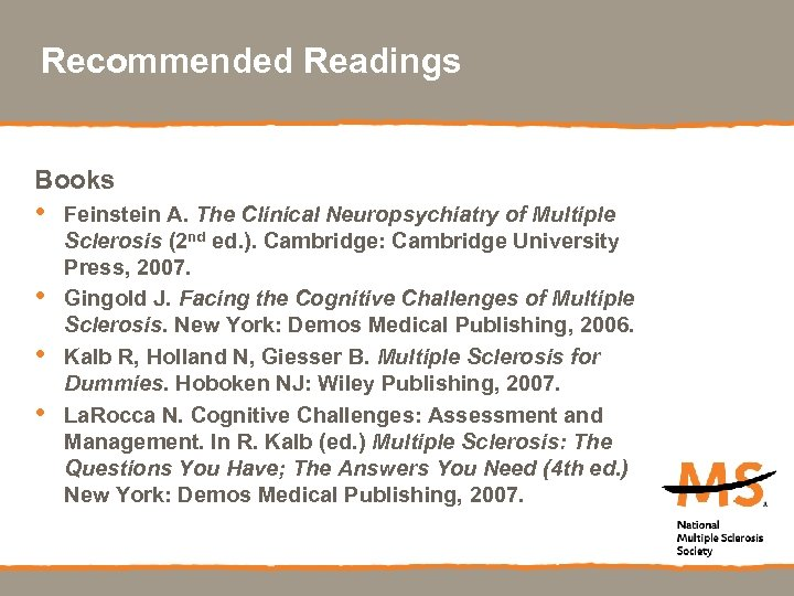 Recommended Readings Books • • Feinstein A. The Clinical Neuropsychiatry of Multiple Sclerosis (2