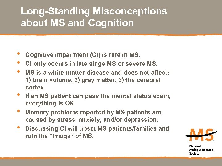 Long-Standing Misconceptions about MS and Cognition • • • Cognitive impairment (CI) is rare