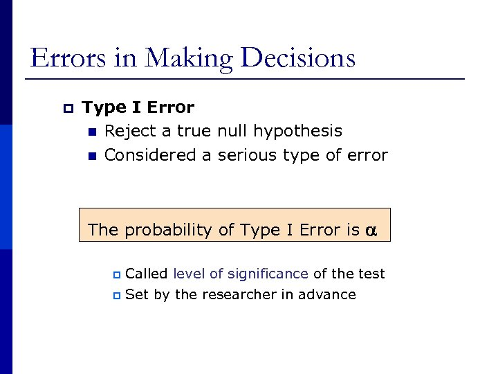Errors in Making Decisions p Type I Error n Reject a true null hypothesis