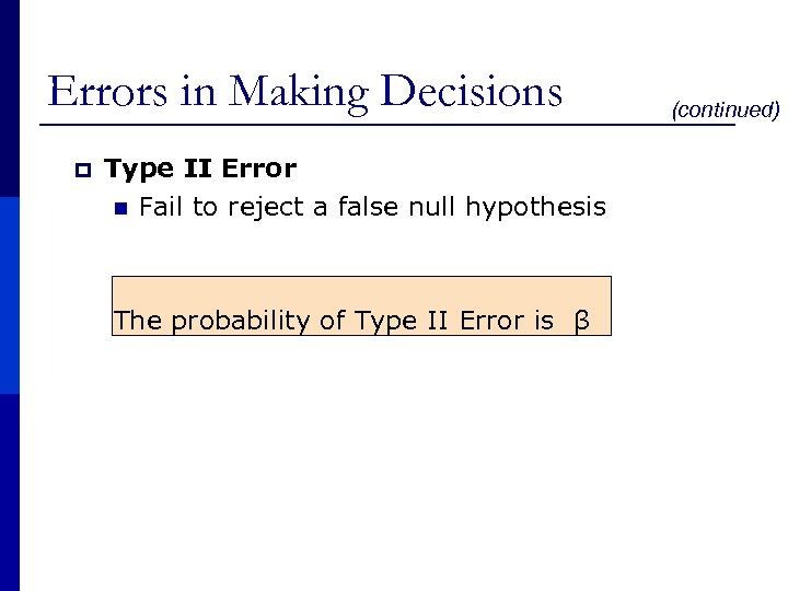 Errors in Making Decisions p Type II Error n Fail to reject a false