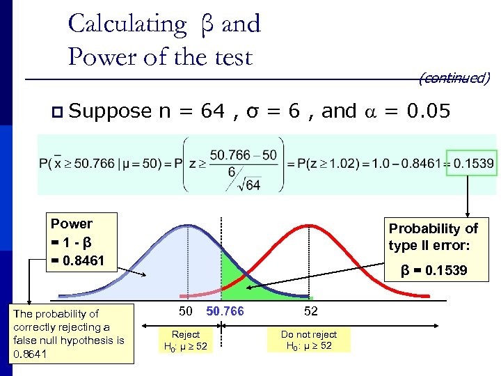 Calculating β and Power of the test (continued) p Suppose n = 64 ,