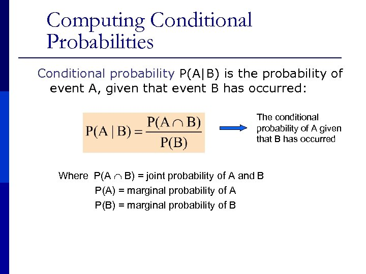 Computing Conditional Probabilities Conditional probability P(A|B) is the probability of event A, given that
